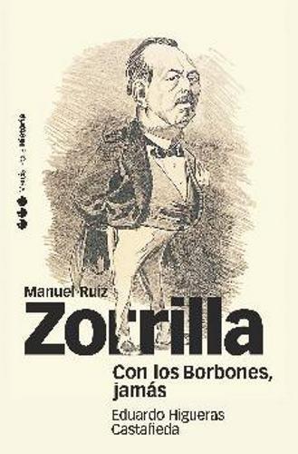 Con Los Borbones Jamas. Manuel Ruiz Zorrilla