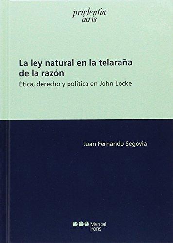 Ley Natural En La Telaraña De La Razon. Etica Derecho Y Politica En John Locke, La