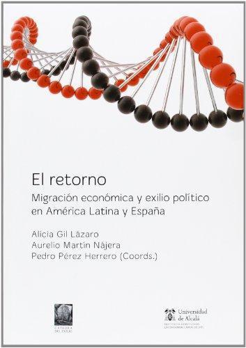 Retorno. Migracion Economica Y Exilio Politico En America Latina Y España, El