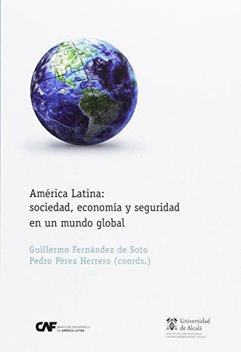 America Latina Sociedad Economia Y Seguridad En Un Mundo Global