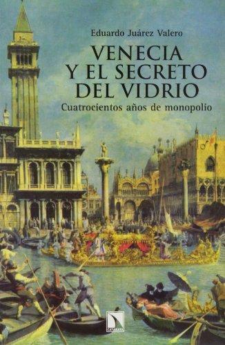 Venecia Y El Secreto Del Vidrio. Cuatrocientos Años De Monopolio