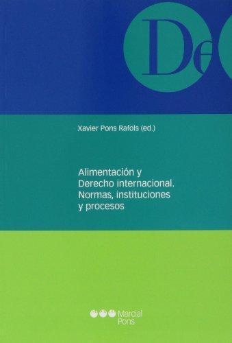 Alimentacion Y Derecho Internacional. Normas Instituciones Y Procesos