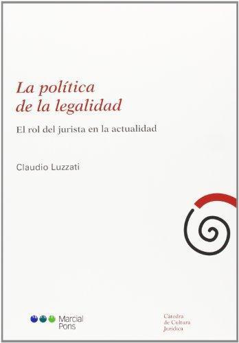Politica De La Legalidad El Rol Del Jurista En La Actualidad, La