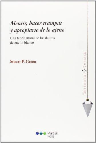 Mentir Hacer Trampas Y Apropiarse De Lo Ajeno. Una Teoria Moral De Los Delitos De Cuello Blanco