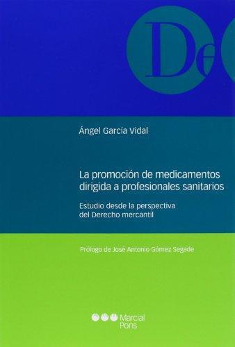 Promocion De Medicamentos Dirigida A Profesionales Sanitarios. Estudio Desde La Perspectiva Del Derecho, La