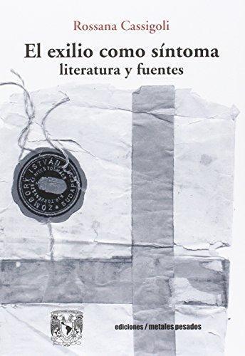 Exilio Como Sintoma Literatura Y Fuentes, El