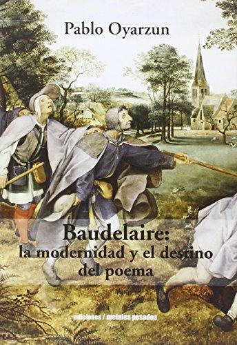 Baudelaire La Modernidad Y El Destino Del Poema
