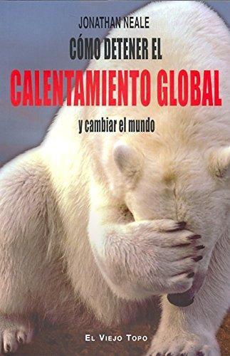 Como Detener El Calentamiento Global Y Cambiar El Mundo
