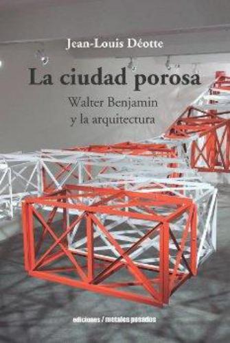 Ciudad Porosa Walter Benjamin Y La Arquitectura, La