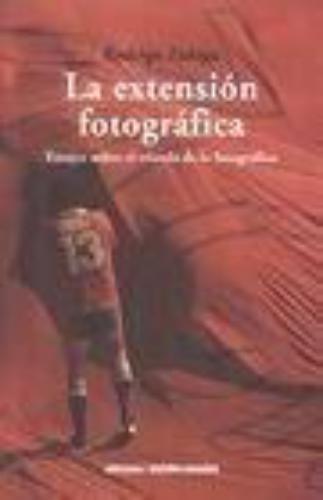 Extension Fotografica. Ensayo Sobre El Triunfo De Lo Fotografico, La
