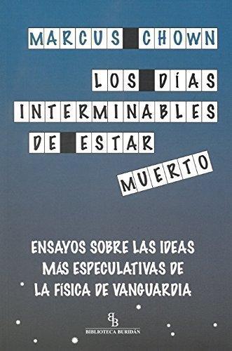 Dias Interminables De Estar Muerto. Ensayos Sobre Las Ideas Mas Especulativas De La Fisica De Vanguardia, Los