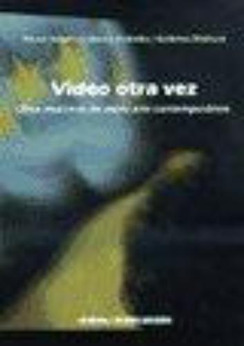 Video Otra Vez. Once Muestras De Video Arte Contemporaneo