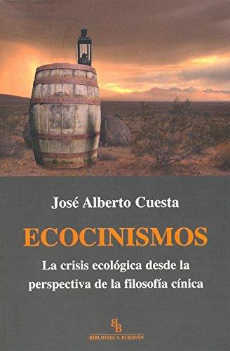 Ecocinismos. La Crisis Ecologica Desde La Perspectiva De La Filosofia Cinica