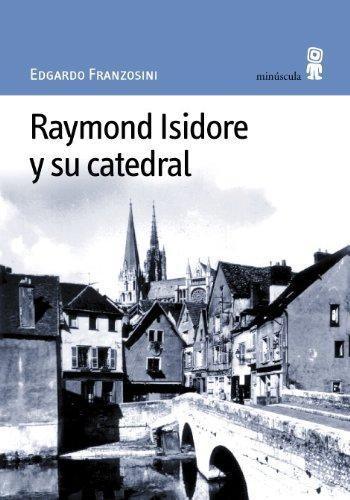 Raymond Isidore Y Su Catedral