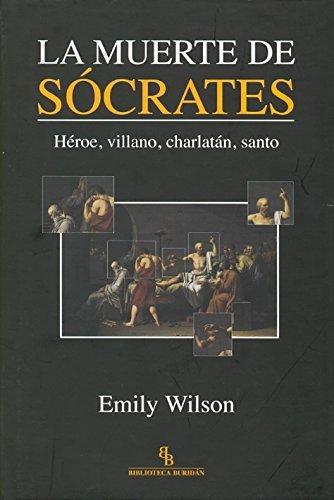 Muerte De Socrates. Heroe, Villano, Charlatan, Santo, La