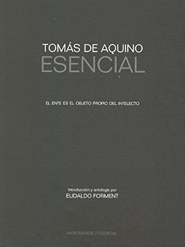 Tomas De Aquino Esencial. El Ente Es El Objeto Propio Del Intelecto