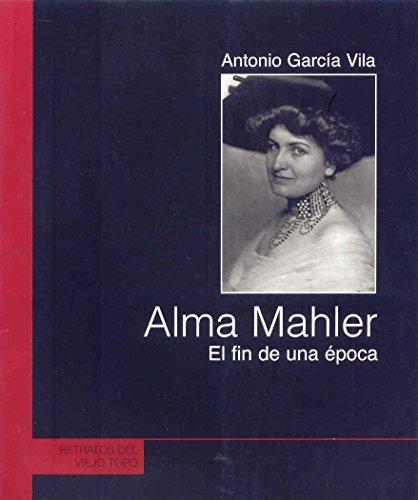 Alma Mahler. El Fin De Una Epoca