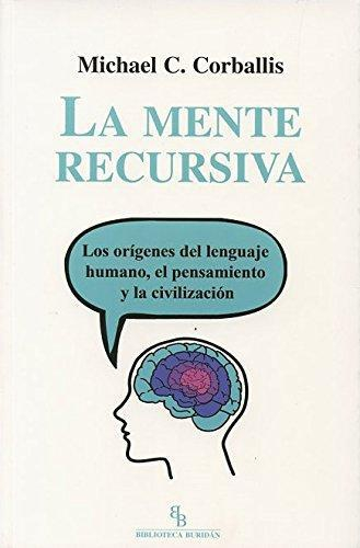 Mente Recursiva Los Origenes Del Lenguaje Humano El Pensamiento Y La Civilizacion, La