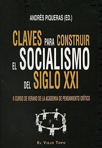 Claves Para Construir El Socialismo Del Siglo Xxi. Ii Curso De Verano De La Academia De Pensamiento Critico