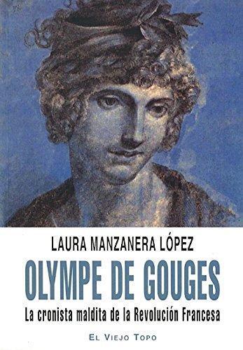 Olympe De Gouges La Cronista Maldita De La Revolucion Francesa