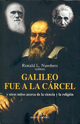 Galileo Fue A La Carcel Y Otros Mitos Acerca De La Ciencia Y La Religion