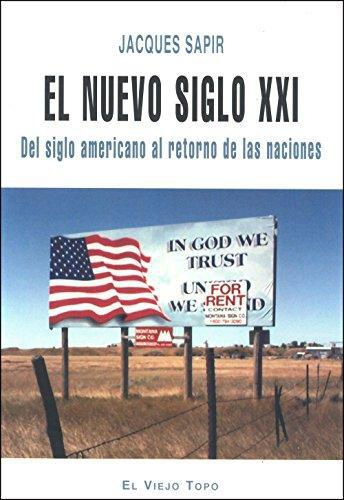 Nuevo Siglo Xxi. Del Siglo Americano Al Retorno De Las Naciones, El
