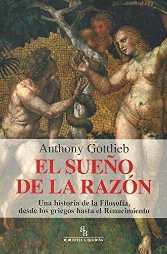Sueño De La Razon. Una Historia De La Filosofia, Desde Los Griegos Hasta El Renacimiento, El