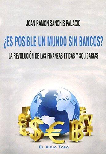 Es Posible Un Mundo Sin Bancos La Revolucion De Las Finanzas Eticas Y Solidarias
