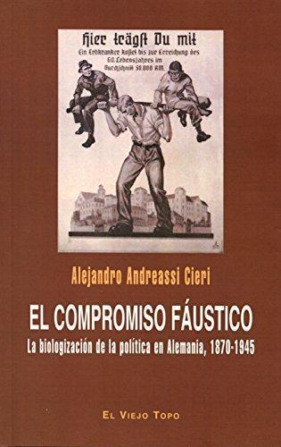 Compromiso Faustico La Biologizacion De La Politica En Alemania 1870-1945, El