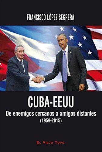 Cuba Eeuu De Enemigos Cercanos A Amigos Distantes 1959-2015