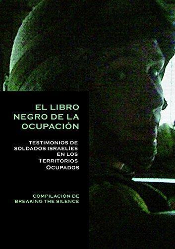 Libro Negro De La Ocupacion Testimonios De Soldados Israelies En Los Territorios Ocupados, El