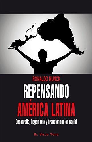 Repensando America Latina. Desarrollo Hegemonia Y Transformacion Social