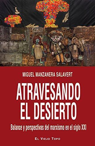 Atravesando El Desierto. Balance Y Perspectiva Del Marxismo En El Siglo Xxi