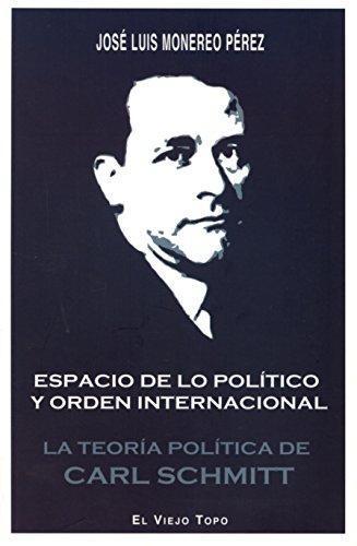 Espacio De Lo Politico Y Orden Internacional. La Teoria Politica De Carl Schmitt