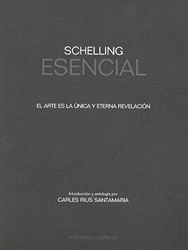 Schelling Esencial. El Arte Es La Unica Y Eterna Revelacion