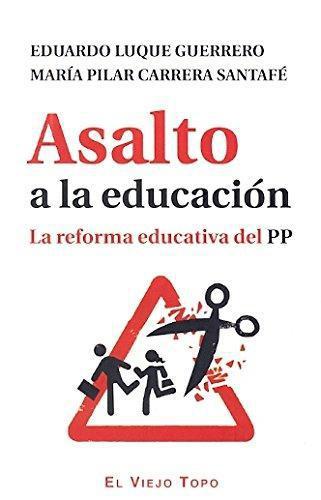 Asalto A La Educacion. La Reforma Educativa Del Pp