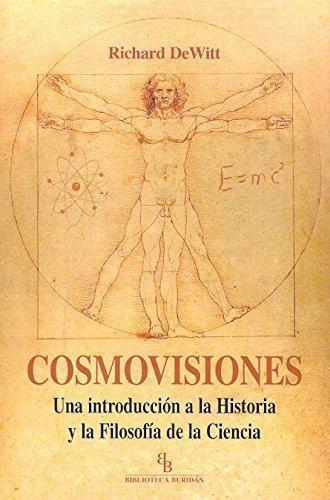Cosmovisiones. Una Introduccion A La Historia Y La Filosofia De La Ciencia