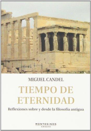 Tiempo De Eternidad. Reflexiones Sobre Y Desde La Filosofia Antigua