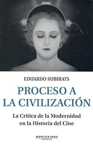 Proceso A La Civilizacion. La Critica De La Modernidad En La Historia Del Cine