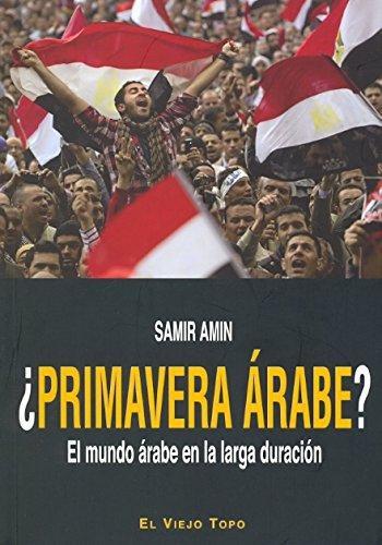 Primavera Arabe El Mundo Arabe En La Larga Duracion