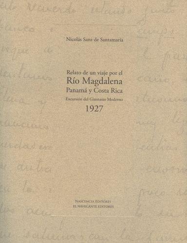 Relato De Un Viaje (+ Cd) Por El Rio Magdalena Panama Y Costa Rica. Excursion Del Gimnasio Moderno 1927