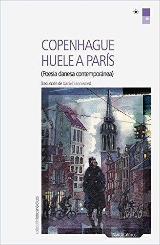 Copenhague Huele A Paris. Poesia Danesa Contemporanea