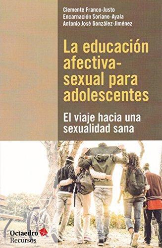 Educacion Afectiva Sexual Para Adolescentes El Viaje Hacia Una Sexualidad Sana, La