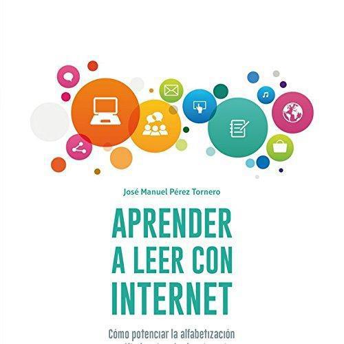 Aprender A Leer Con Internet Como Potenciar La Alfabetizacion Multiple A Traves Del Internet
