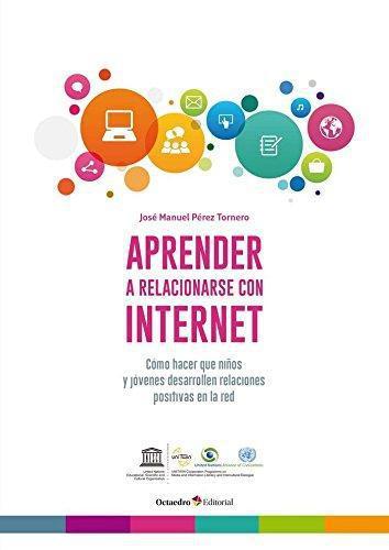 Aprender A Relacionarse Con Internet Como Hacer Que Niños Y Jovenes Desarrollen Relaciones Positivas En La Red