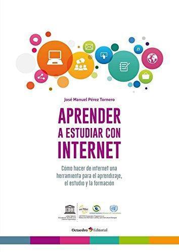 Aprender A Estudiar Con Internet Como Hacer De Internet Una Herramienta Para El Aprendizaje El Estudio Y La Fo