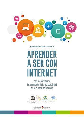 Aprender A Ser Con Internet Como Contribuir A La Formacion De La Personalidad En El Mundo De Internet