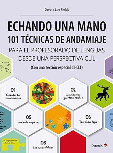 Echando Una Mano. 101 Tecnicas De Andamiaje Para El Profesorado De Lenguas Desde Una Perspectiva Clil