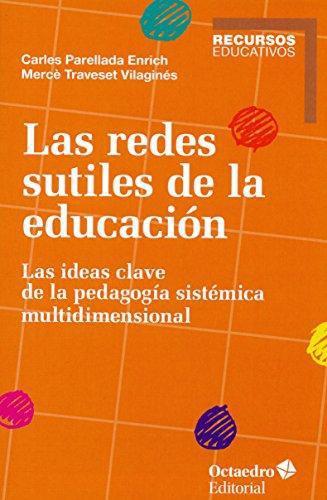 Redes Sutiles De La Educacion. Las Ideas Clave De La Pedagogia Sistemica Multidimensional