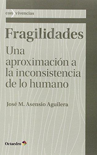Fragilidades Una Aproximacion A La Inconsistencia De Lo Humano